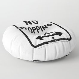 No Stopping Anytime Floor Pillow