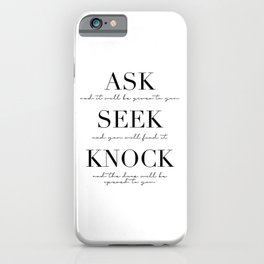Ask Seek Knock iPhone Case