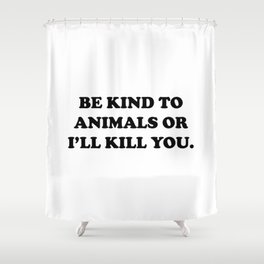 Be Kind to Animals Shower Curtain