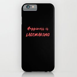 Happiness is Lacemaking iPhone Case