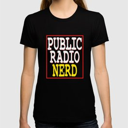 """""""Public Radio Nerd"""" tee design for you and your nerdy friends! Perfect to mock your friends too!  T-shirt"""