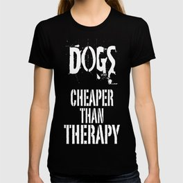 Dogs, Cheaper Than Therapy T-shirt