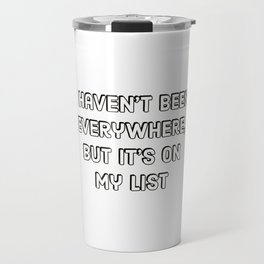 I haven't been everywhere, but it's on my list Travel Mug