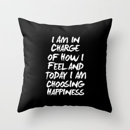 I Am in Charge of How I Feel and Today I Choose Happiness black and white home wall decor Throw Pillow