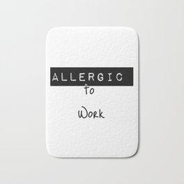 Allergic to work Bath Mat