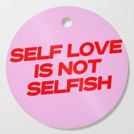 self love is not selfish Cutting Board