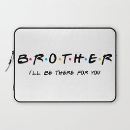Brother gift, friends tv show, friends brother gift,gift for brother, big brother, big brother gift Laptop Sleeve