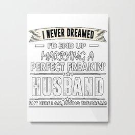 I'd End Up Marrying A Perfect Freakin' Husband T-Shirt Metal Print