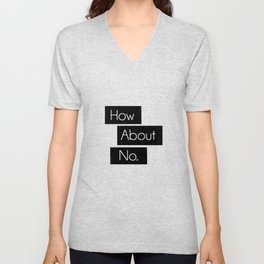 How About No. Unisex V-Neck