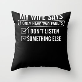 I Only Have Two Faults Throw Pillow