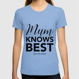 Mum knows best (yes she does) T-shirt