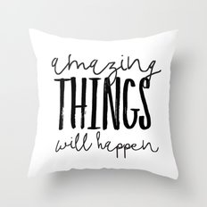 Amazing Things Will Happen Throw Pillow