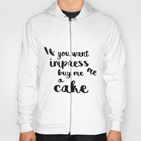 If you want impress me buy me a cake Hoody