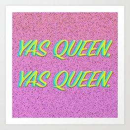 Yas Queen, Yas Queen. Art Print
