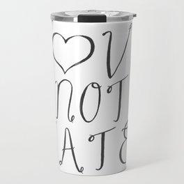 Love, Not Hate Travel Mug
