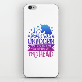 I Wish I Was A Unicorn So I Could Stab Idiots With My Head iPhone Skin