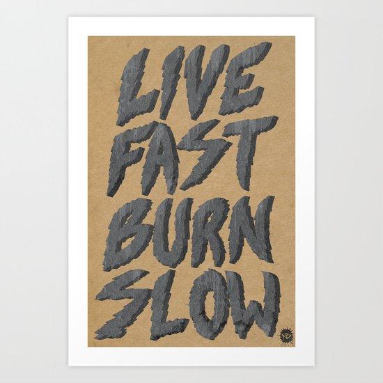 Live Fast Burn Slow Art Print