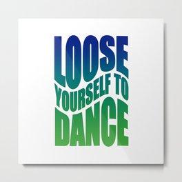 Loose yourself to dance Metal Print