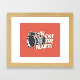 I'm Just The Filmer Framed Art Print