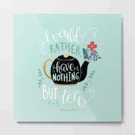 Nothing but Tea - Jane Austen Quote Metal Print