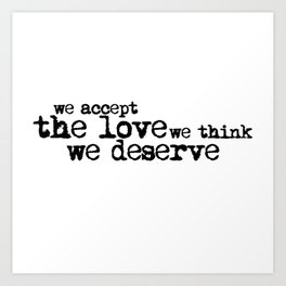 We accept the love we think we deserve. (In black) Art Print