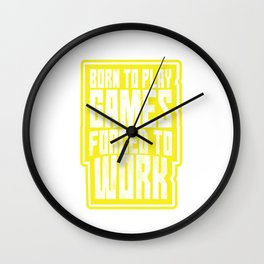 Video-Games Gamer Gaming Lovers Born To Play Games Forced To Work Funny Gift Wall Clock