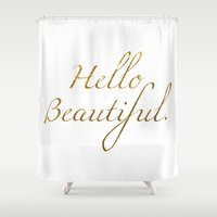 hello beautiful Shower Curtains featuring Hello Beautiful. by Michaela Palmer