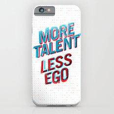 More Talent Less Ego Slim Case iPhone 6s