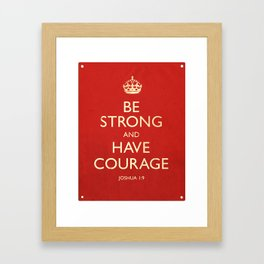 Be strong and have courage Framed Art Print