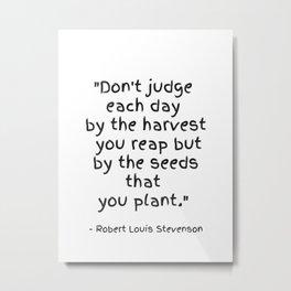 Robert louis Stevenson Don't judge each day... Metal Print