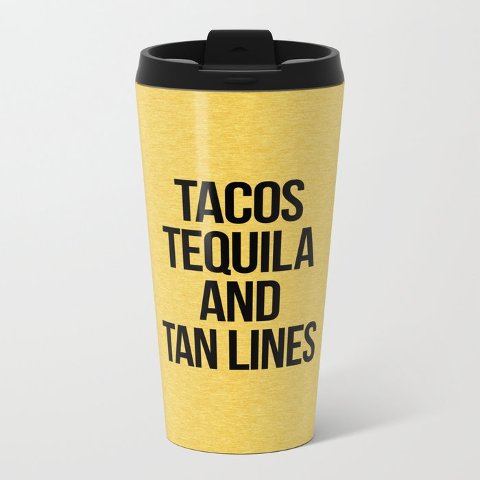 Tequila And Tan Lines Funny Quote Metal Travel Mug