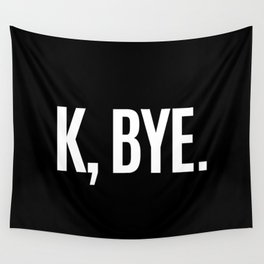 K, BYE OK BYE K BYE KBYE (Black & White) Wall Tapestry