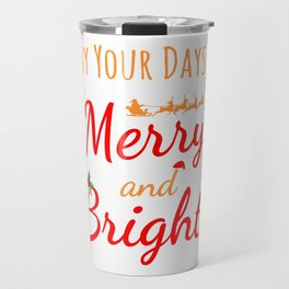 May Your Days be Merry And Bright (2) Travel Mug