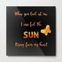 When you look at me - love quote Metal Print