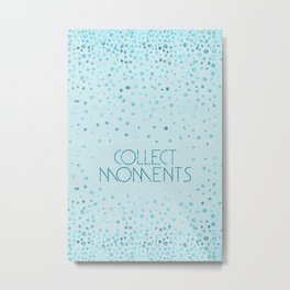 Text Art COLLECT MOMENTS | glittering turquoise Metal Print