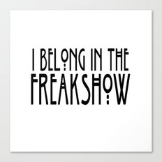 I Belong In The Freakshow Canvas Print