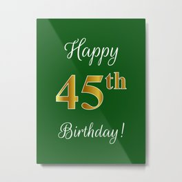 "Elegant ""Happy 45th Birthday!"" With Faux/Imitation Gold-Inspired Color Pattern Number (on Green) Metal Print"