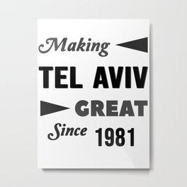 Making Tel Aviv Great Since 1981 Metal Print