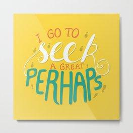 Seek Great Perhaps Metal Print
