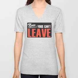 Now Yous Can't Leave Unisex V-Neck