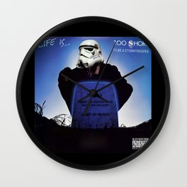 Life is......Too short (to be a stormtrooper) Wall Clock
