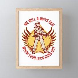 We Will Always Run When Your Luck Runs Out Firemen Fire Brigade Eater Volunteer Framed Mini Art Print