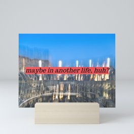 Maybe in another life, huh? Mini Art Print