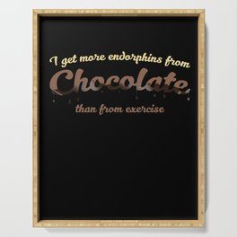 I get more endorphins from chocolate than from exercise Serving Tray