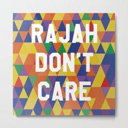Rajah Don't Care Metal Print