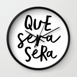 Que Sera Sera black and white typography wall art home decor life love quote hand lettered bedroom Wall Clock