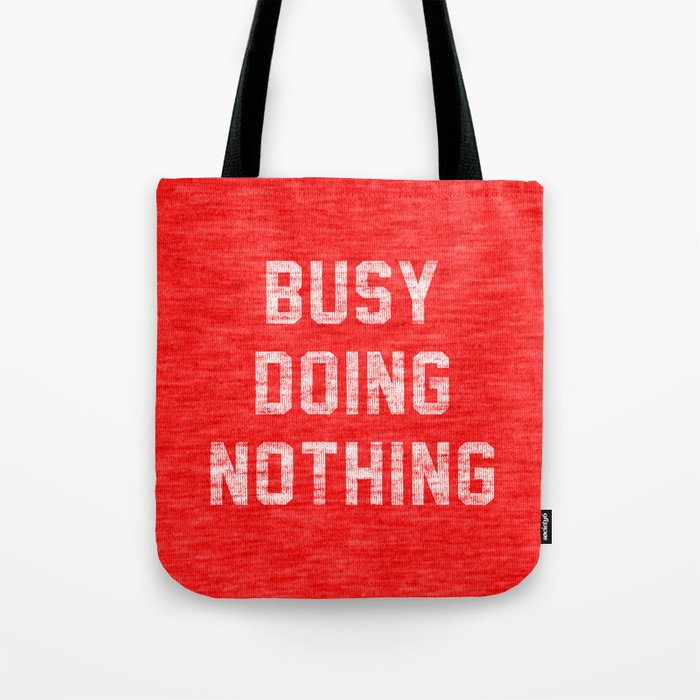 Busy Doing Nothing Tote Bag