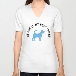 My dog is my best friend Unisex V-Neck