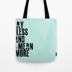 Say Less and Mean MORE Tote Bag