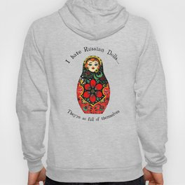 I hate Russian Dolls... They're so full of themselves - Colour Hoody
